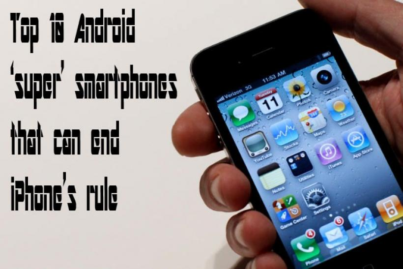 Apple iPhone versus Top 10 Android 'super' smartphones that can end iPhone's rule